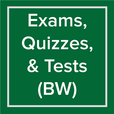 Exams, Quizzes, Tests - BW